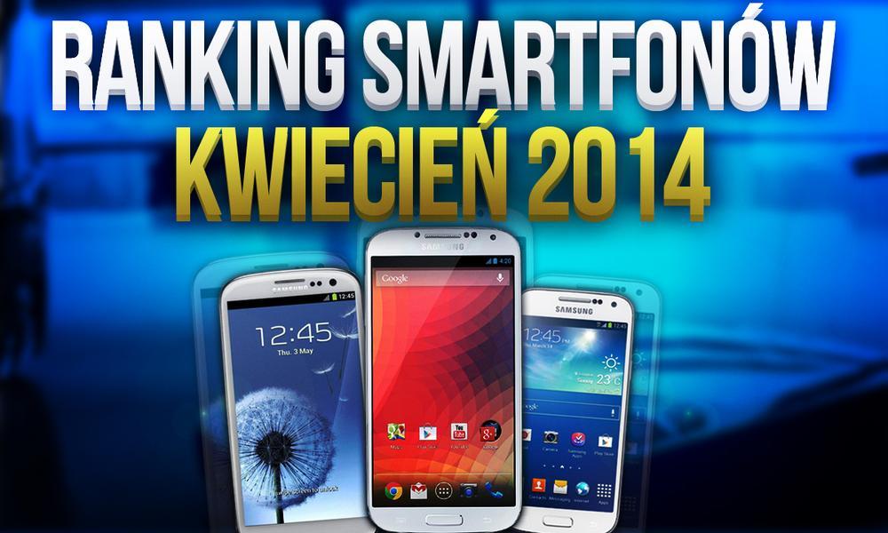 Ranking smartfonów - najpopularniejsze modele z kwietnia 2014