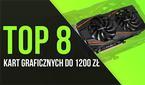 TOP 8 Kart Graficznych do 1200 zł!