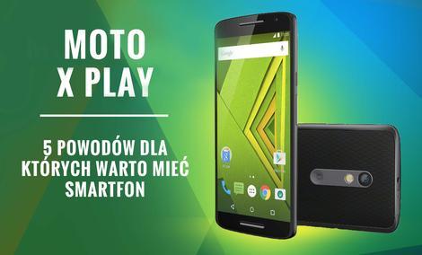 Moto X Play - 5 Powodów dla których warto kupić telefon