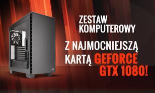 Zestaw Komputerowy Z Najmocniejszą Kartą GeForce GTX 1080!