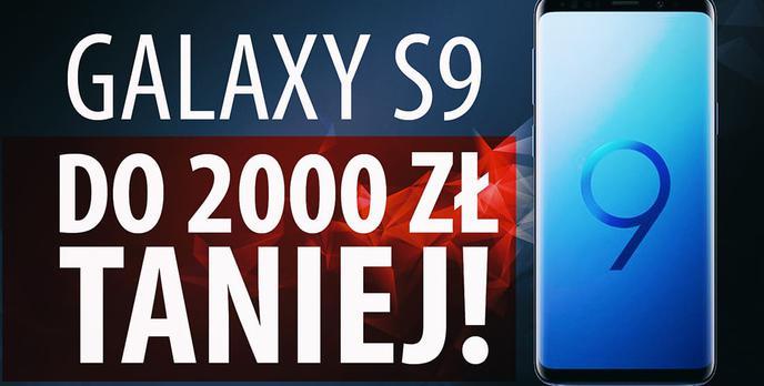 Kup Samsunga Galaxy S9 do 2000 zł TANIEJ! Sprzedaj swój stary telefon Samsungowi