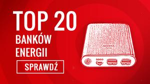 TOP 20 Banków Energii - Zobacz Power Banki dla Ciebie!