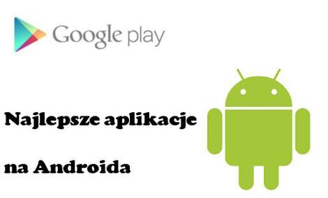 Najlepsze aplikacje dla Androida [PORADA]