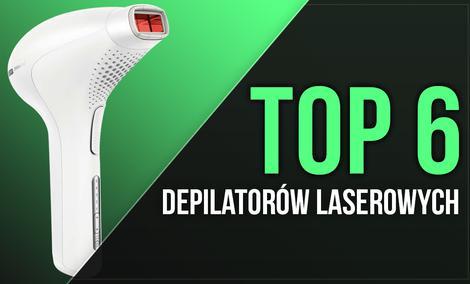 TOP 6 Depilatorów Laserowych - Który Depilator Laserowy Warto Wybrać?