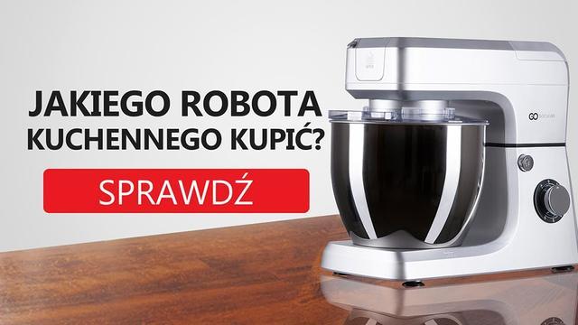 Jak Kupić Dobrego Robota Kuchennego? Najważniejsze Parametry