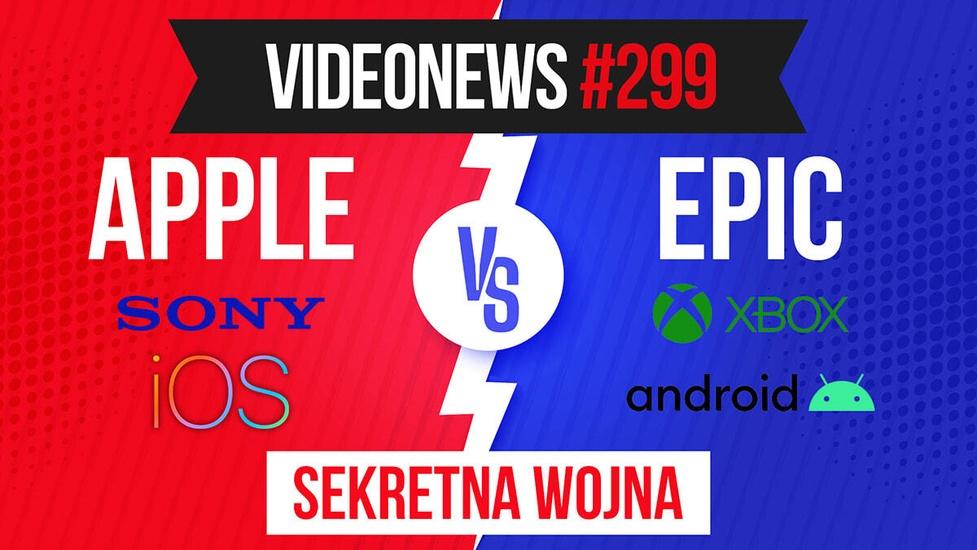 Wojna Apple vs Epic ujawnia sekrety branży - VideoNews #299