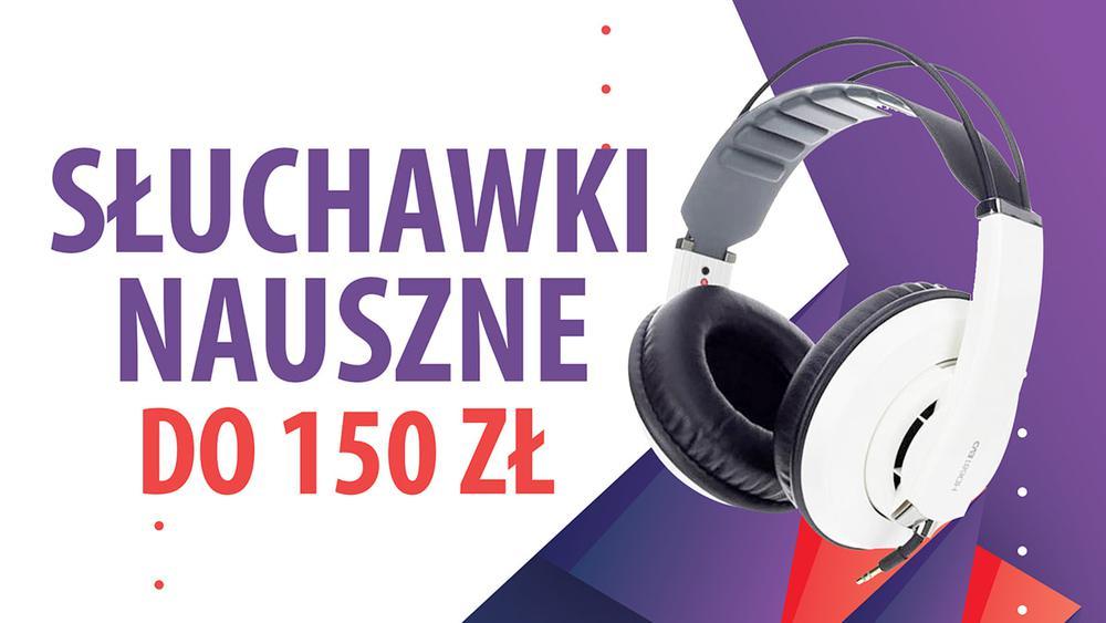 Jakie słuchawki nauszne do 150 złotych?   TOP 5  