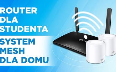 Router dla studenta czy sieć mesh Wi-Fi 6 dla domu? Opłacalne i wygodne rozwiązania TP-Link