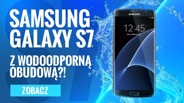 Samsung Galaxy S7 z Wodoodporną Obudową?! Poznaj Najnowsze Plotki!