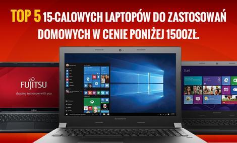 Top 5 15-calowych Laptopów do Zastosowań Domowych w Cenie Poniżej 1500zł
