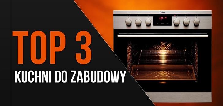 TOP 3 Kuchni do zabudowy - Polecany sprzęt AGD