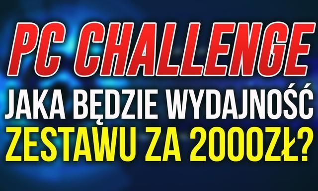 Wydajność Zestawu PC za 2000zł  #PCChallenge! KONKURS