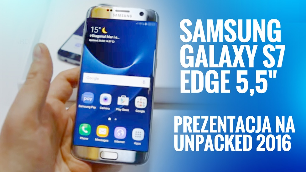 Galaxy S7 i S7 Edge - pierwsze wrażenia
