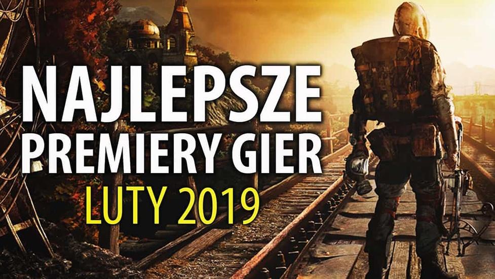 Najlepsze Premiery Gier Luty 2019 - Metro Exodus, Anthem, Far Cry: New Dawn