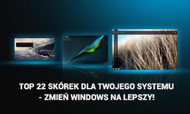 TOP 22 Skórek Dla Twojego Systemu - Zmień Windows Na Lepszy!