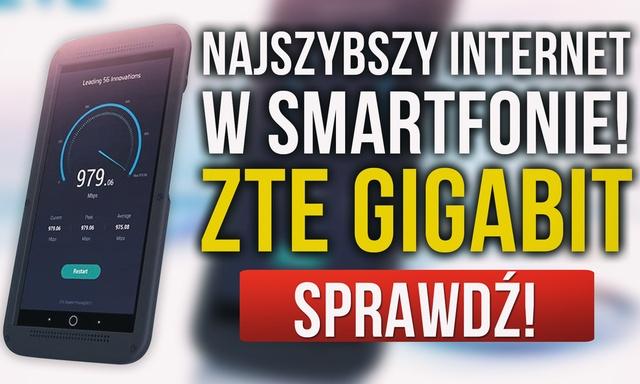 NAJSZYBSZY INTERNET w Smartfonie! ZTE Gigabit