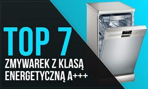 TOP 7 Zmywarek z Klasą Energetyczną A+++