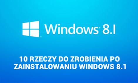10 Rzeczy Do Zrobienia Po Zainstalowaniu Windows 8.1