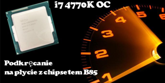 Podkręcanie Intel Haswell na płycie z chipsetem B85 PORADNIK