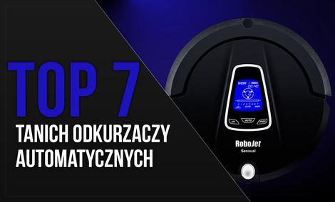 TOP 7 Najtańszych Polecanych Odkurzaczy Automatycznych
