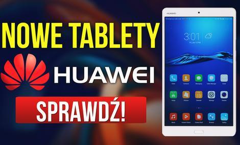 Huawei Dla Rodziny i Nie Tylko - Najnowsze tablety z Serii MediaPad