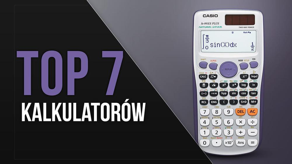 TOP 7 Kalkulatorów - Ranking modeli naukowych, biurowych i klasycznych