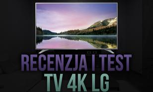 Recenzja i Test TV 4K LG 55UH6507