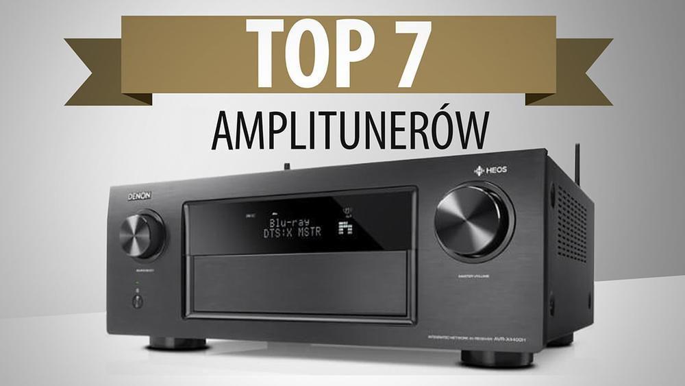 TOP 7 Amplitunerów - Najlepsze źródło dźwięku