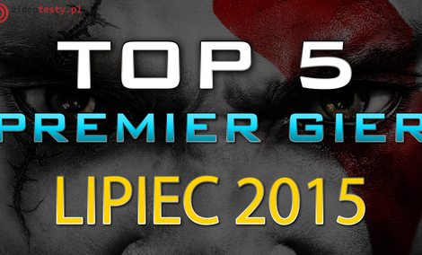 TOP 5 Premier Gier - Lipca 2015 - World of Tanks, F1 2015 i God of War III Remastered