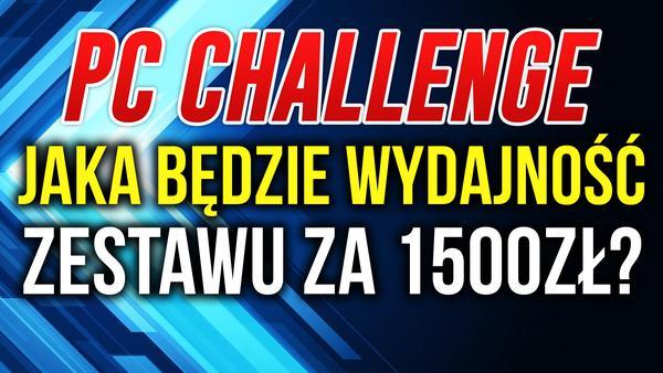 PC Challenge - Wydajność Zestawu za ~ 1500zł