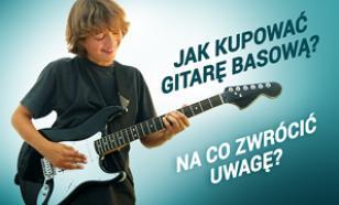 Jak Kupować Gitarę Basową? Na Co Zwrócić Uwagę