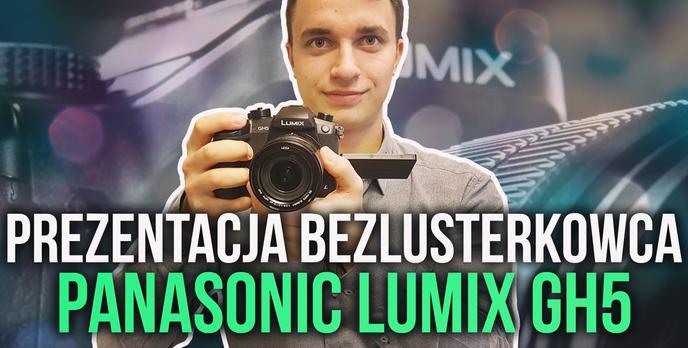 Prezentacja Bezlusterkowca Panasonic Lumix GH5