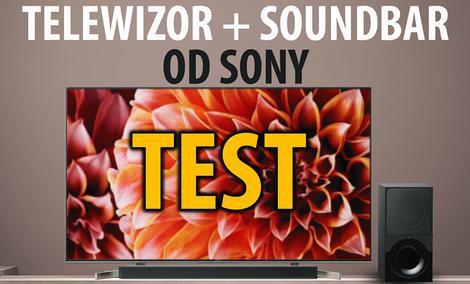TV Sony Bravia KD-55XF9005 +soundbar Sony HT-XF9000 - Test zestawu od Sony
