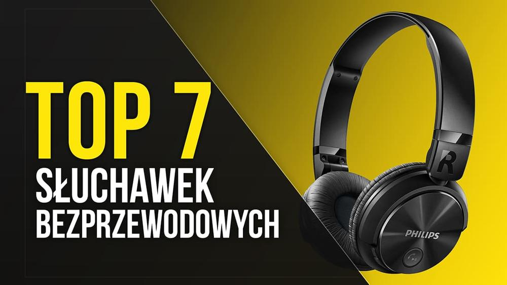 TOP 7 Słuchawek Bezprzewodowych - Najlepsze Brzmienie Bez Kabla