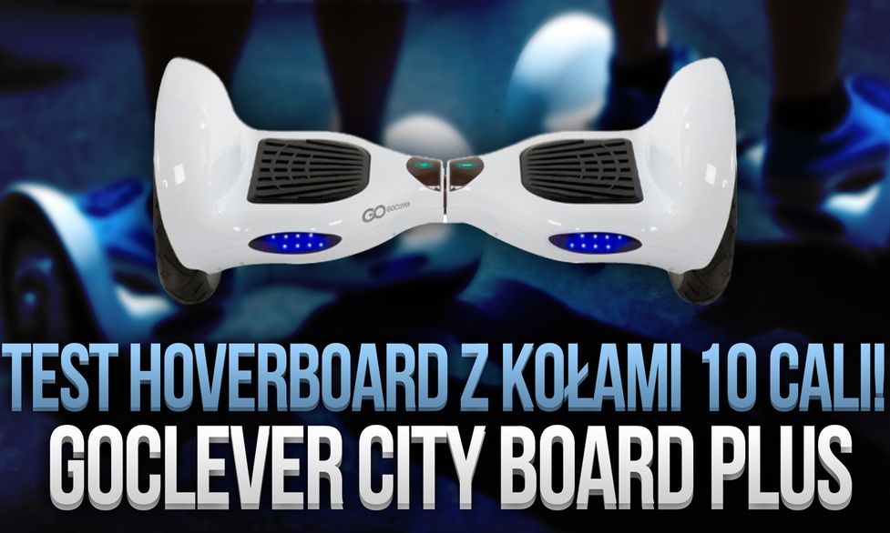 Goclever City Board Plus - Test Hoverboard z Kołami 10 Cali!