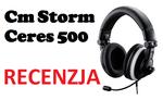 Cm Storm Ceres 500 - recenzja słuchawek do PC i konsol