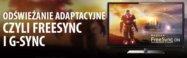 na co zwracać uwagę kupując kartę graficzną - FreeSync i G-SYNC