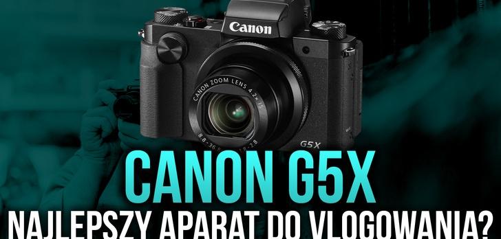 Canon G5X – Najlepszy aparat do vlogowania? - Recenzja