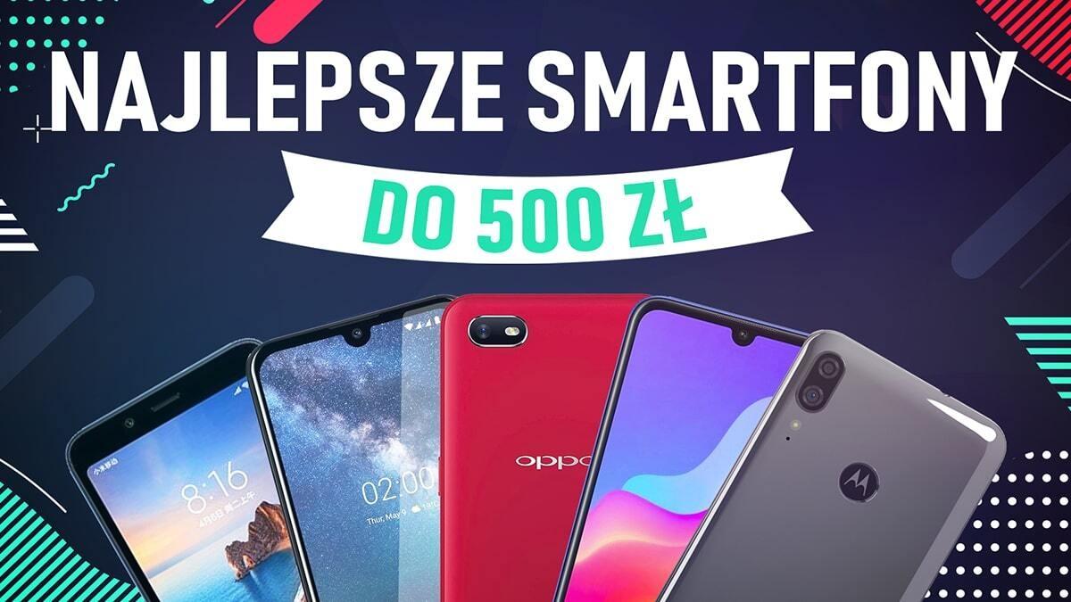 Jaki smartfon do 500 złotych? [Październik 2020]