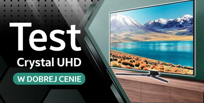 Test Samsung UE55TU8502 - Crystal UHD w rozsądnej cenie