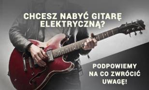 Chcesz Nabyć Gitarę Elektryczną? Podpowiemy Na Co Zwrócić Uwagę!