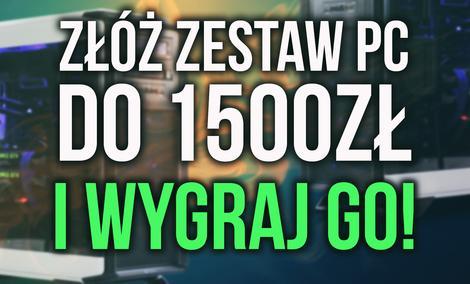 #PCChallenge, Skonfiguruj Zestaw Komputerowy do 1500zł i Wygraj Go! KONKURS