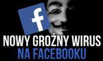 Kolejny Wirus Atakuje Na Facebooku! Jest Bardzo Niebezpieczny!