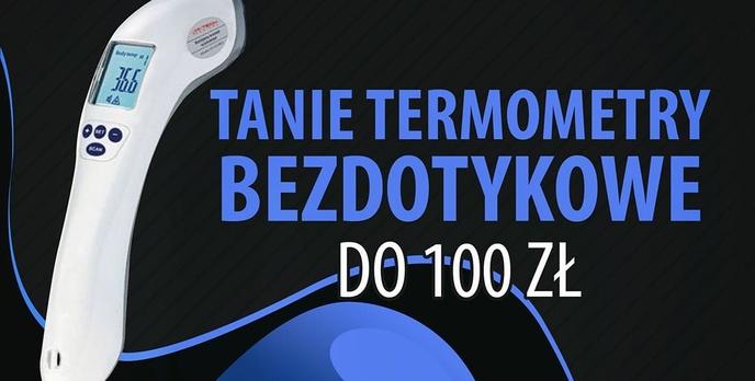 Tanie elektroniczne termometry bezdotykowe do 100 zł |TOP 7|