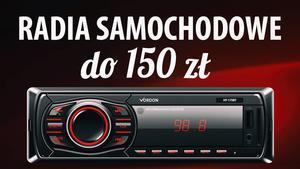 TOP 5 Radioodtwarzaczy samochodowych do 150 zł