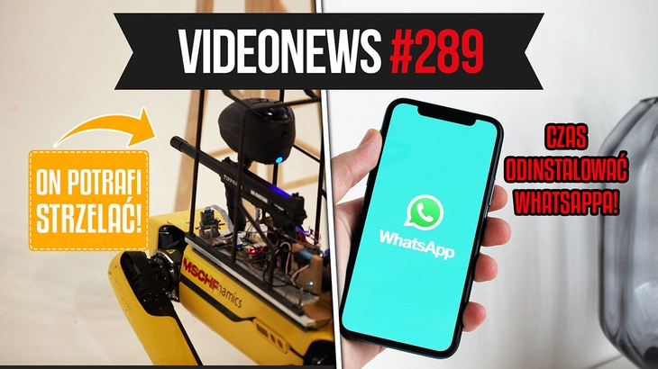 Whatsapp się psuje, robot dostaje broń? VideoNews #289