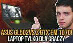 ASUS GL502VS z GTX'em 1070! Laptop Tylko dla Graczy