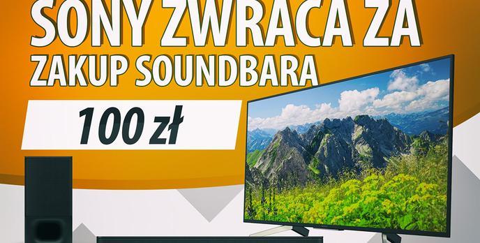 Sony zwróci ci 100 zł za soundbar - Do telewizora