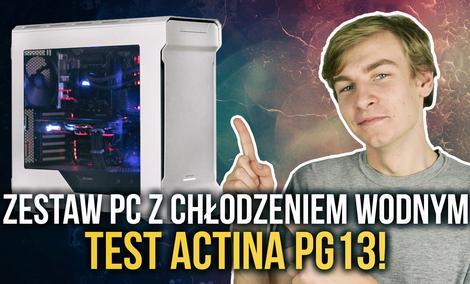 Zestaw PC z Chłodzeniem Wodnym - TEST Actina PG13!