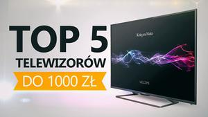 TOP 5 Telewizorów do 1000 zł